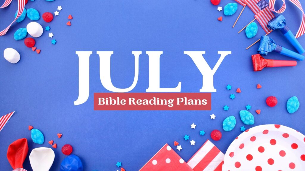July Bible Reading Plans written on a festive red white and blue background